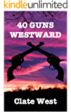 Forty Guns Westward!: The Most Dangerous Bounty Hunter in the West (Bloodshed in the West Series Book 7)