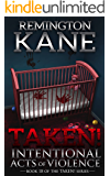 Taken! - Intentional Acts of Violence (A Taken! Novel Book 18)
