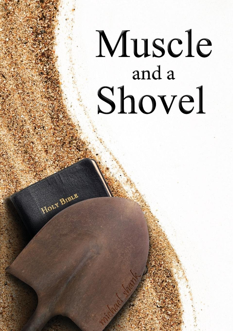 Muscle and a Shovel: 10th Edition:  Includes all