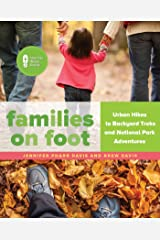 Families on Foot: Urban Hikes to Backyard Treks and National Park Adventures Kindle Edition