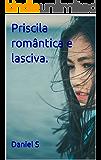 Priscila, romântica e lasciva.