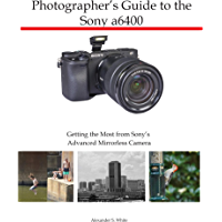 Photographer's Guide to the Sony a6400: Getting the Most from Sony's Advanced Mirrorless Camera book cover