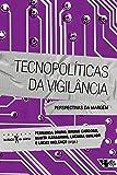 Tecnopolíticas da Vigilância. Perspectivas da Margem