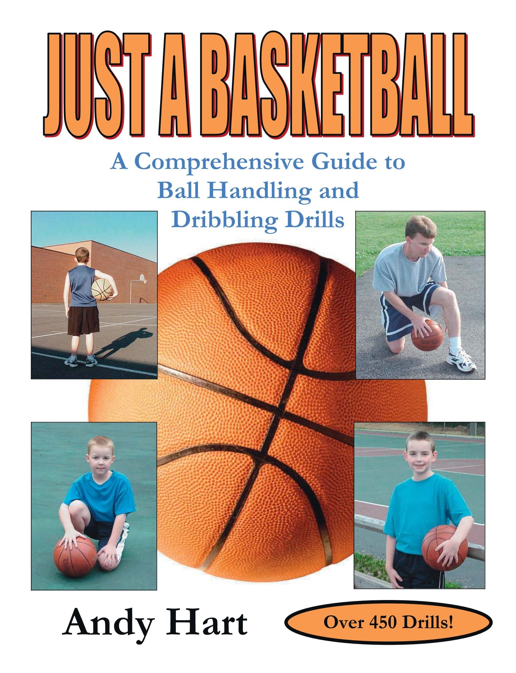 Download Just A Basketball: A Comprehensive Guide to Ball Handling and Dribbling Drills pdf