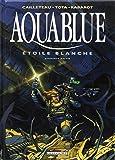 Aquablue, Tome 6 : Etoile blanche : Première partie