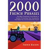 2000 French Phrases - The most frequently used words in context to increase your vocabulary and make you conversationally flu
