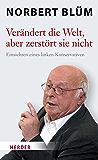 Verändert die Welt, aber zerstört sie nicht: Einsichten eines linken Konservativen (German Edition)