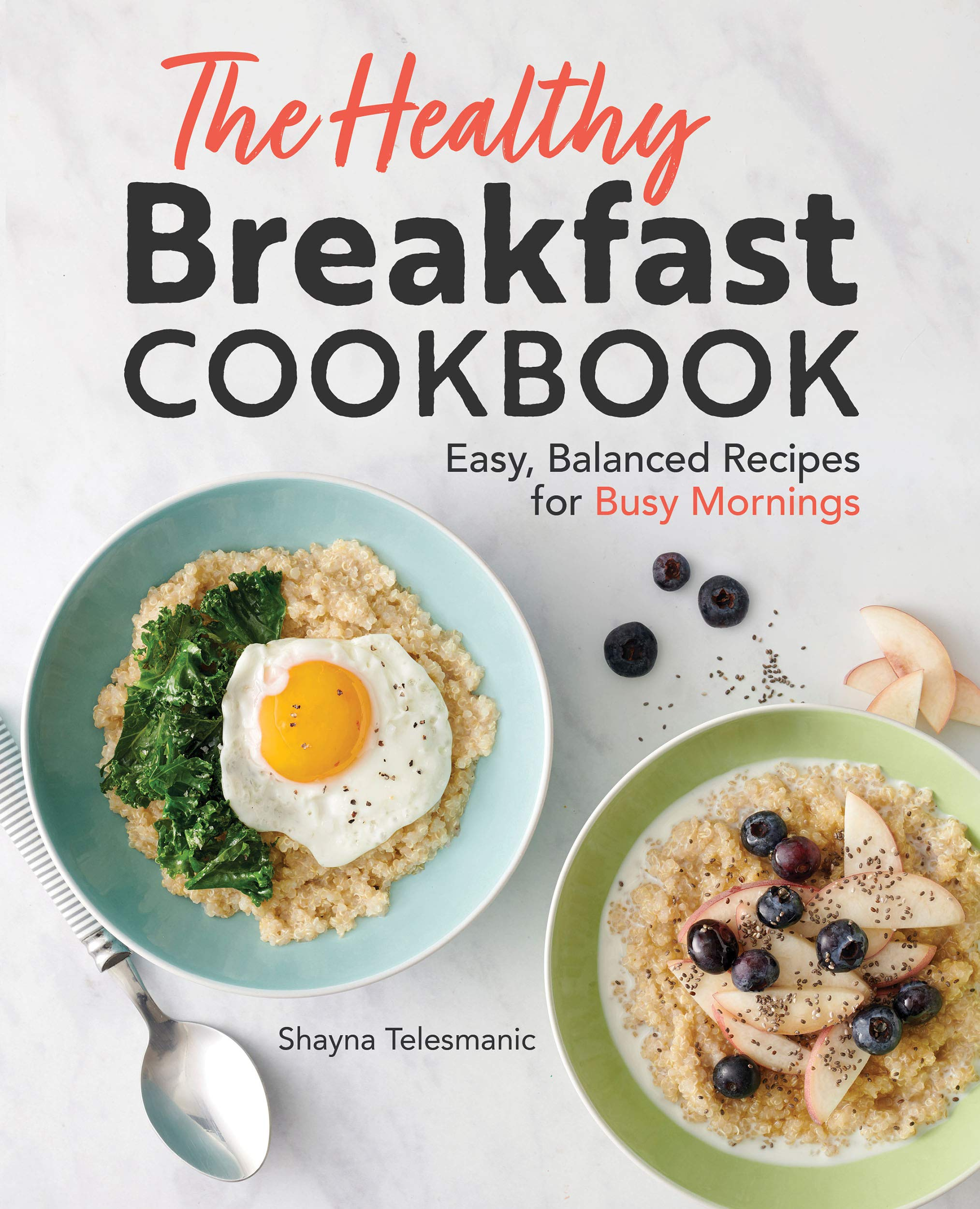 The Healthy Breakfast Cookbook Easy Balanced Recipes For Busy
