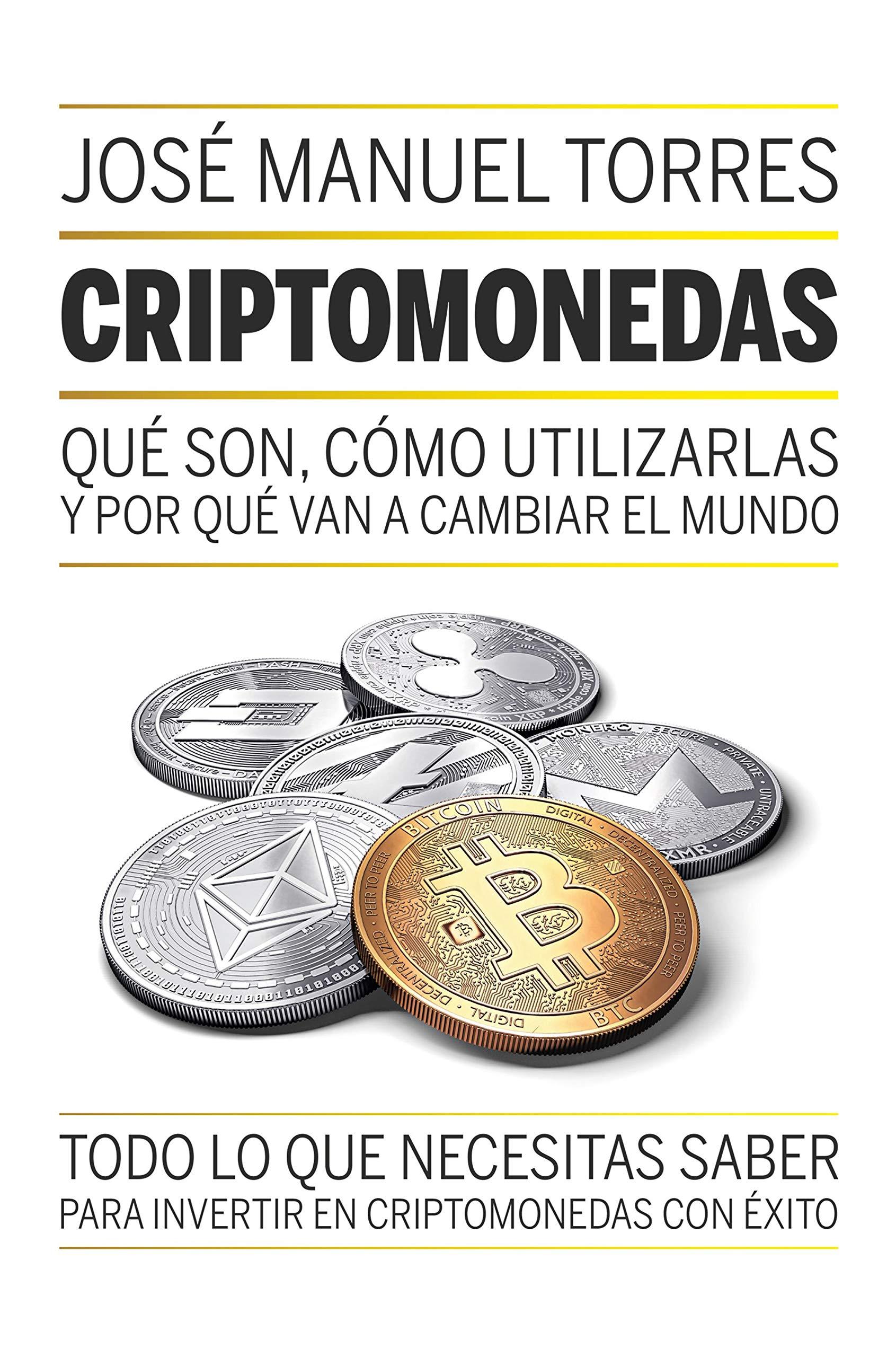 Criptomonedas Que Son Como Utilizarlas Y Por Que Van A Cambiar El Mundo Sin Coleccion Spanish Edition Torres Jose Manuel 9788498754889 Amazon Com Books