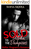ROMANCE: Shifter Romance: Sold to the Alpha Vampires (Shifter Pregnancy Romance) (New Adult Shifter Romance Short Stories Book 1)