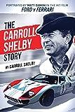 The Carroll Shelby Story: Portrayed by Matt Damon in the Hit Film Ford v Ferrari