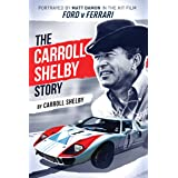 The Carroll Shelby Story: Portrayed by Matt Damon in the Hit Film Ford v Ferrari