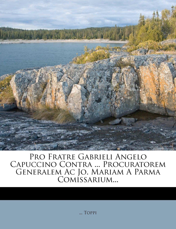 Pro Fratre Gabrieli Angelo Capuccino Contra ... Procuratorem Generalem Ac Jo. Mariam A Parma Comissarium... ebook