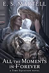 All the Moments in Forever (A Time Equation Novel) Kindle Edition