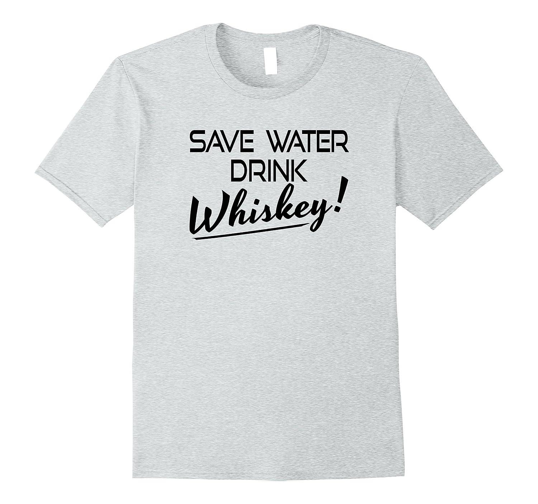 0e3b980da Save Water Drink Whiskey Funny Drinking Tshirt-FL - Sunflowershirt