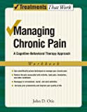 Managing Chronic Pain: Workbook A Cognitive-Behavioral Therapy Approach (Treatments That Work)