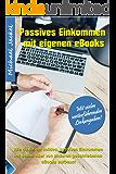 Passives Einkommen mit Kindle eBooks: Wie du dir ein solides, passives Einkommen mit selbst geschriebenen eBooks aufbaust