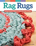 Rag Rugs, 2nd Edition, Revised and Expanded: 16 Easy Crochet Projects to Make with Strips of Fabric (Design Originals…