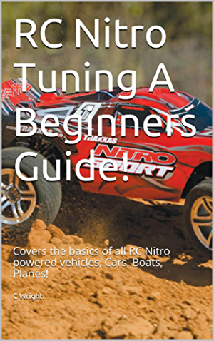 RC Nitro Tuning A Beginners Guide!: Covers the basics of all RC Nitro powered vehicles; Cars; Boats; Planes!