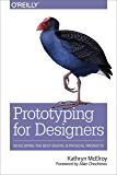 Prototyping for Designers: Developing the Best Digital and Physical Products