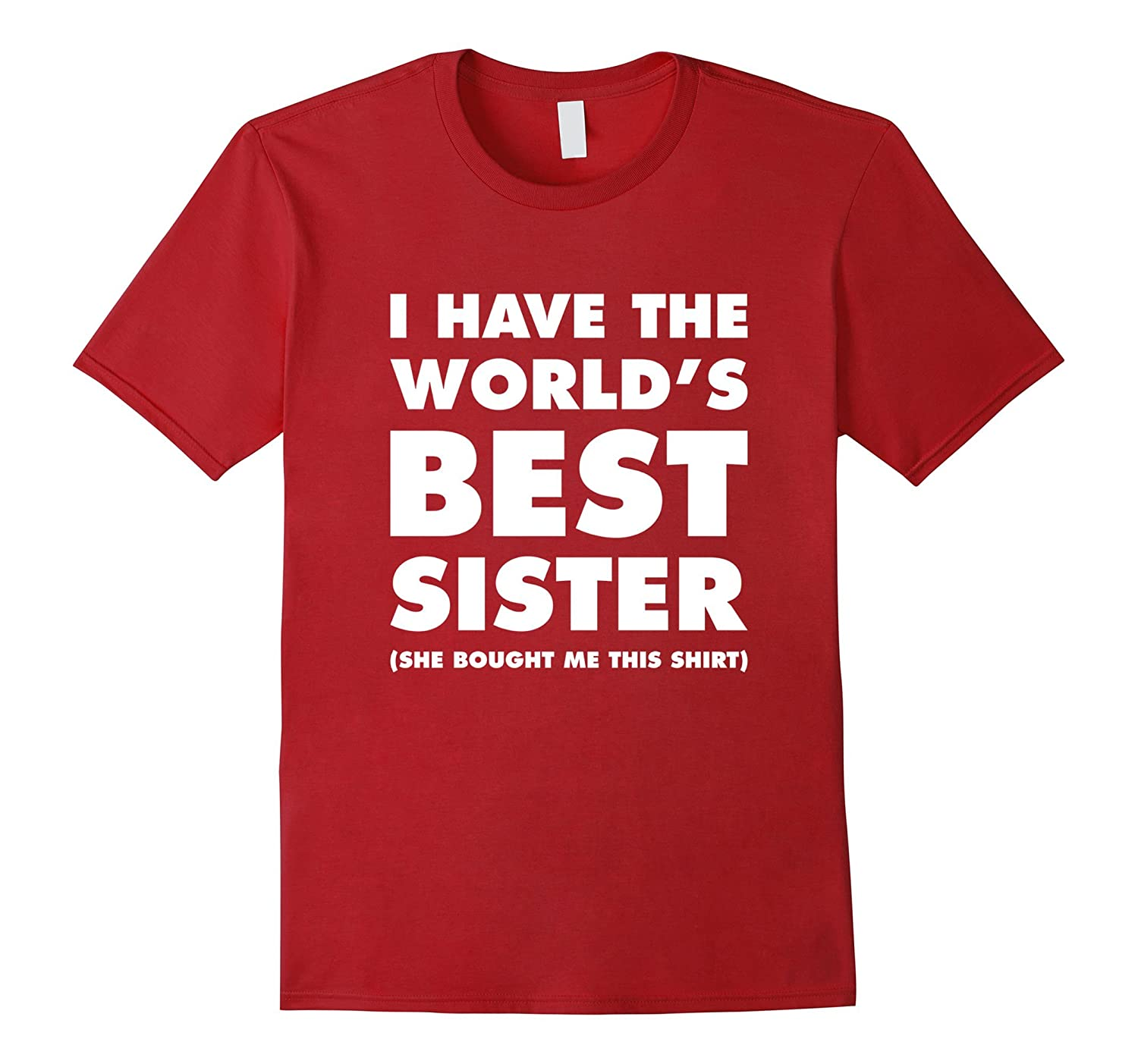 I Have The Best Sister In The World Quotes: I Have The World's Best Sister Funny T-shirt For Siblings
