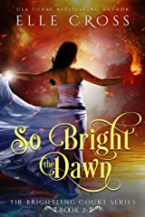 So Bright the Dawn (The Brightling Court Series Book 2) Kindle Edition