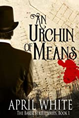An Urchin of Means (The Baker Street Series Book 1) Kindle Edition