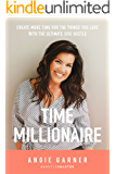 Time Millionaire: Create More Time for the Things You Love with the Ultimate Side Hustle