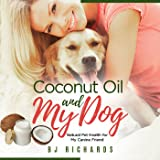 Coconut Oil and My Dog: Natural Pet Health for My Canine Friend