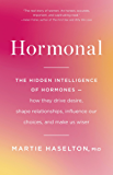Hormonal: The Hidden Intelligence of Hormones -- How They Drive Desire, Shape Relationships, Influence Our Choices, and Make Us Wiser (English Edition)