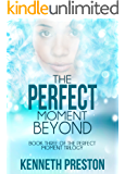 The Perfect Moment Beyond (The Perfect Moment Trilogy, Book 3)