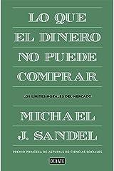 Lo que el dinero no puede comprar: Los límites morales del mercado (Spanish Edition) Kindle Edition