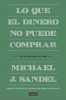 Lo que el dinero no puede comprar: Los límites morales del mercado (Spanish Edition