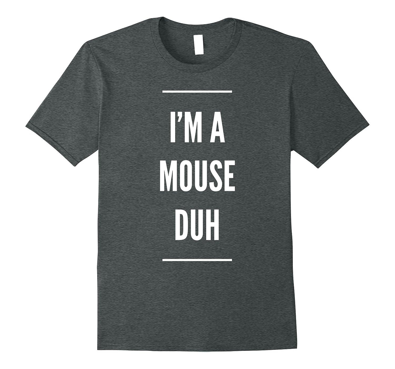 I'm A Mouse Duh Easy Halloween Costume T-Shirt-FL
