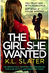 The Girl She Wanted: An absolutely gripping psychological thriller with a jaw-dropping twist Kindle Edition
