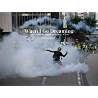When I Go Dreaming: 103 Days in the Hong Kong Protests of 2019 book cover
