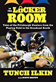 In the Locker Room: Tales of the Pittsburgh Steelers from the Playing Field to the Broadcast Booth