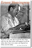 """Ernest Hemingway - """"Today Is Only One Day..."""" - NEW Famous American Writer Motivational Poster"""