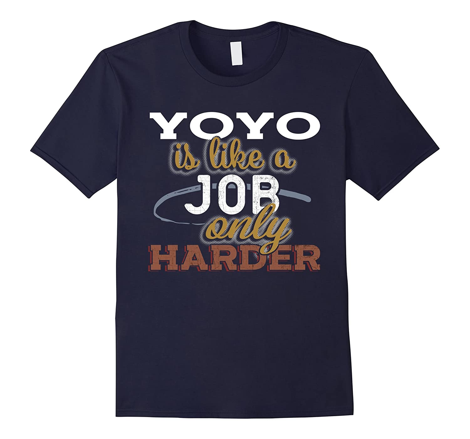 YoYo is Just Like a Job Only Harder T Shirt-TJ