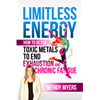 Limitless Energy: How to Detox Toxic Metals to End Exhaustion and Chronic Fatigue