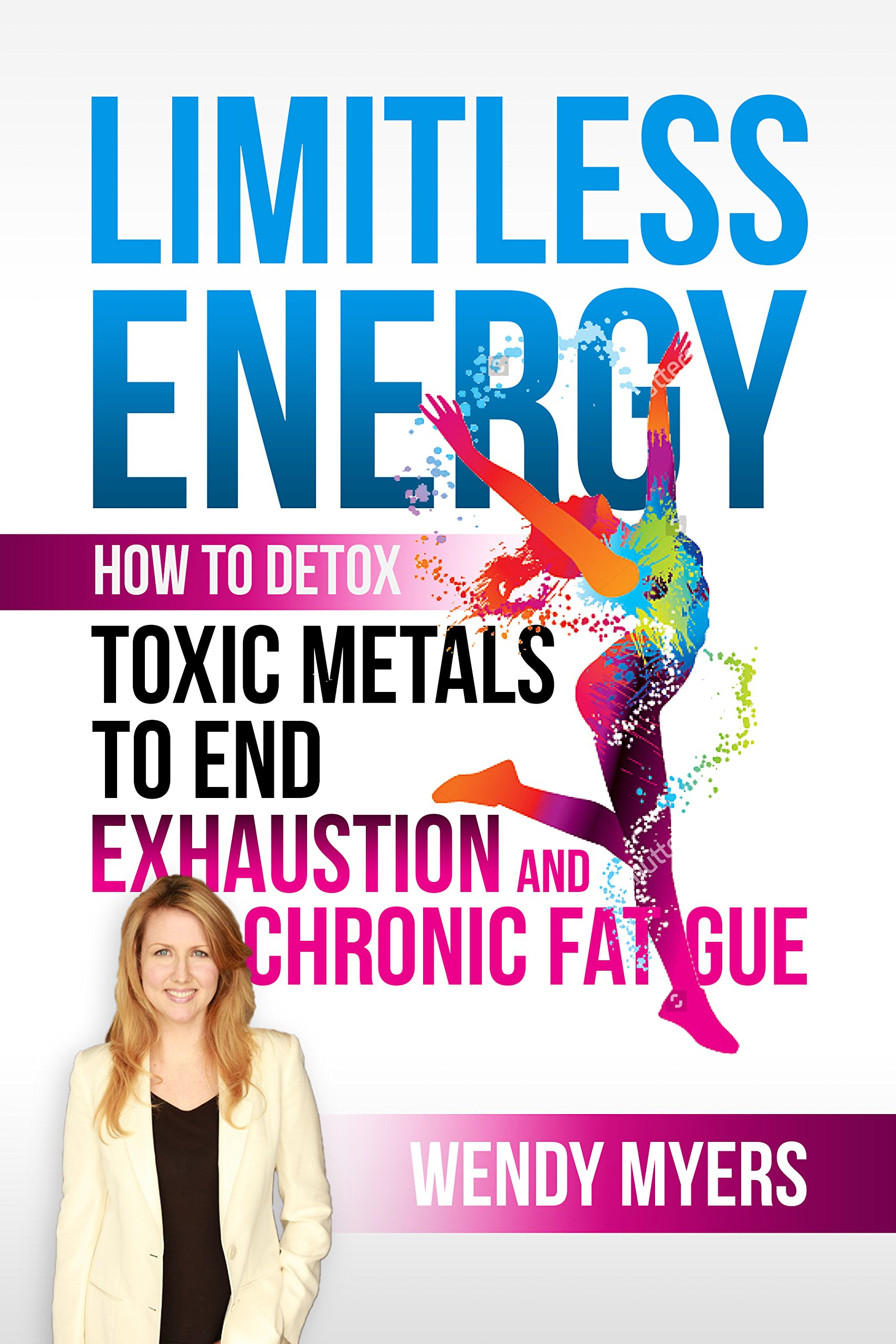 Limitless Energy  How To Detox Toxic Metals To End Exhaustion And Chronic Fatigue  English Edition