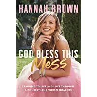 God Bless This Mess: Learning to Live and Love Through Life's Best (and Worst) Moments