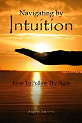 Navigating by Intuition: How to Follow The Signs Kindle Edition