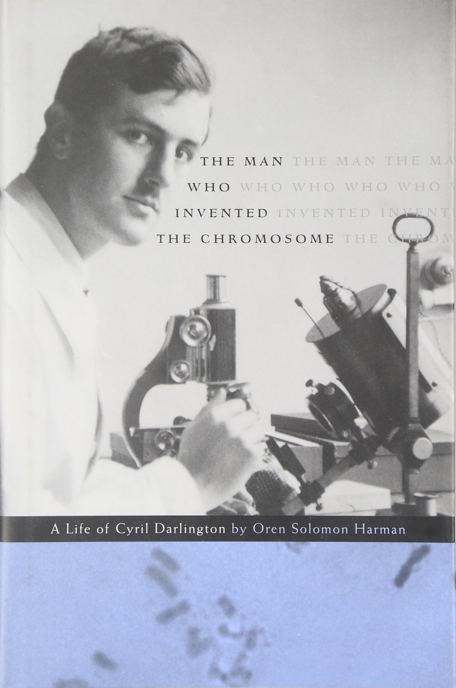 The man who invented the chromosome a life of cyril darlington the man who invented the chromosome a life of cyril darlington oren solomon harman 9780674013339 amazon books fandeluxe Image collections
