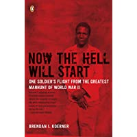 Now the Hell Will Start: One Soldier's Flight from the Greatest Manhunt of World War II: One Soldier's Flight from the Greatest Manhunt of World WarII