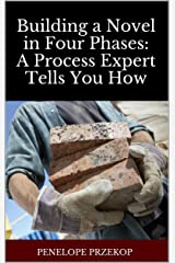 Building A Novel in Four Phases: A Process Expert Tells You How Kindle Edition