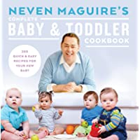 Neven Maguire's Complete Baby and Toddler Cookbook: 200 Quick and Easy Recipes For...