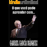 O que você pode aprender com... GABRIEL GARCÍA MÁRQUEZ