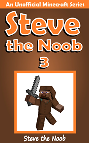 Steve the Noob 3 (An Unofficial Minecraft Book) (Minecraft Diary Steve the Noob Collection)