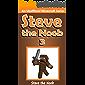 Steve the Noob 3 (An Unofficial Minecraft Book) (Minecraft Diary Steve the Noob Collection) (English Edition)